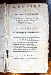 Memoirs of Eminently Pious Women; who were ornaments to their sex, blessings to their families and edifying examples to their Church and the World, second volume, by Thomas Gibbons D,D, London, Printed for J. Buckland, 1777