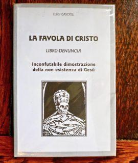Luigi Cascioli, La favola di Cristo, libro-denuncia, 2005