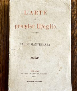 Paolo Mantegazza, L'arte di prender moglie, Treves, Milano, 1892