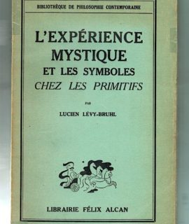 L'Expérience Mystique et les symboles chez les primitifs, par Lucien Lévy-Bruhl, Librairie Félix Alcan, 1938