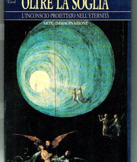 S. e C. Grof, Oltre la soglia, l'inconscio proiettato nell'eternità, Red Edizioni, Como, 1988