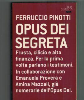 Ferruccio Pinotti, Opus Dei Segreta, BUR, 2006