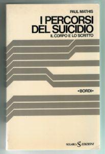 Paul Mathis, I percorsi del suicidio, il corpo e lo scritto, Sugarco Edizioni, 1979