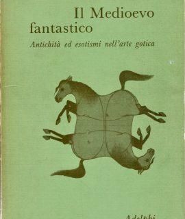 Jurgis Baltrušaitis, Il Medioevo Fantastico, Adelphi 1973