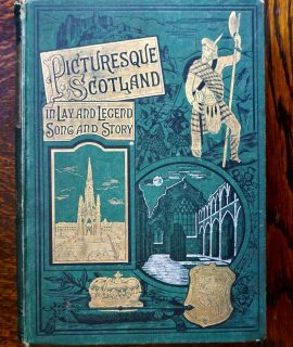 Picturesque Scotland in Lay and Legend Song and Story, Frederick Warne & Co. 1889