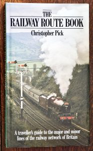 The Railway Route Book, by Christopher Pick, Willow Books Collins, 1986