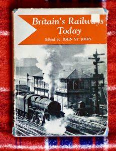 Britain's Railways Today by John St. John, The Naldrett Press, 1954